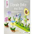 """Buch """"Florale Deko aus Holz – Mit raffinierten Blumen, Blüten & Pflanzen durchs Jahr"""""""