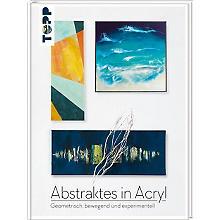 Buch 'Abstraktes in Acryl – Geometrisch, bewegend und experimentell'