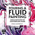 """Buch """"Pouring & Fluid Painting – Geniale Gießtechnik für leuchtende Acryl-Bilder"""""""